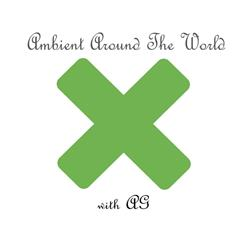 Ambient Around The World #12 (Special Anniversary 2-Hour Mix - 2St Hour)